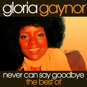 Never Can Say Goodbye - The Best Of Gloria Gaynor album