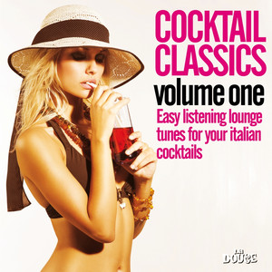 Cocktail Classics, Vol. 1 (Easy Listening Lounge Tunes for Your Italian Cocktails)