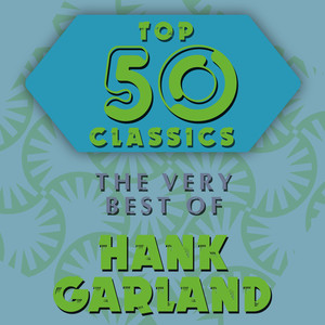 Top 50 Classics - The Very Best of Hank Garland album