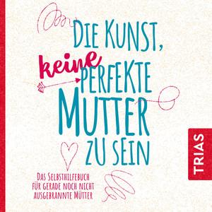 Die Kunst, keine perfekte Mutter zu sein (Das Selbsthilfebuch für gerade noch nicht ausgebrannte Mütter) Audiobook