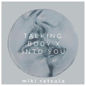 Talking Body / Into You - Miki Ratsula