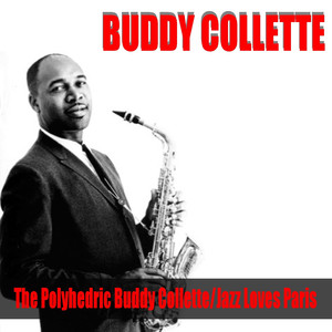 Buddy Collette: The Polyhedric Buddy Collette/Jazz Loves Paris