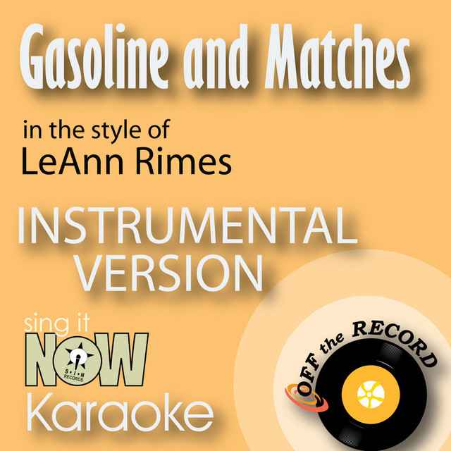 Gasoline and Matches (In the Style of LeAnn Rimes) [Karaoke