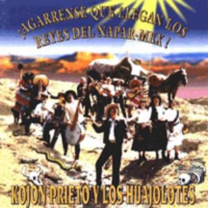 Agárrense Que Aquí Llegan los Reyes del Napar-Mex - Kojón Prieto Y Los Huajolotes