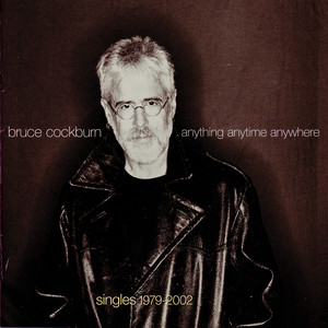 Anything Anytime Anywhere - Bruce Cockburn