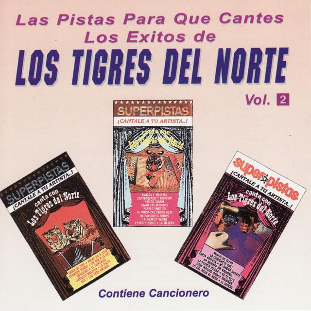 Las Pistas Para Que Cantes Los Exitos de Los Tigres Del Norte, Vol. 2