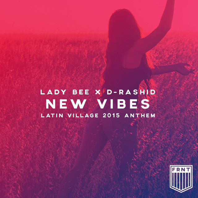 Lady Bee & D-Rashid - New Vibes (Latin Village 2015 Anthem)