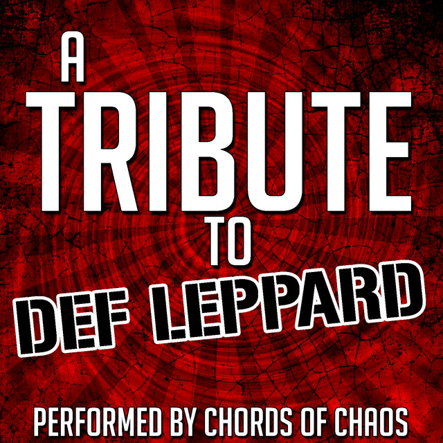 A Tribute to Def Leppard by Chords Of Chaos on Spotify