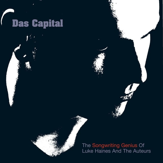 Album cover for Das Capital - The Songwriting Genius Of Luke Haines And The Auteurs by Luke Haines