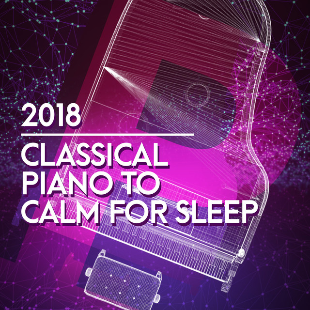 2018 Classical Piano to Calm for Sleep