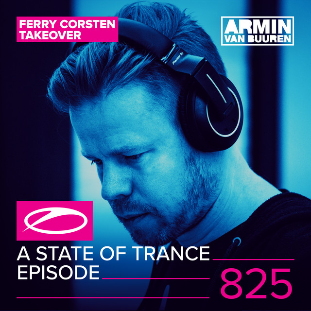 A State Of Trance Episode 825 (Ferry Corsten Take-Over)