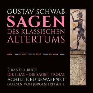 Die Sagen des klassischen Altertums, Band 2: Die Ilias - Die Sagen Trojas (4. Buch: Achill neu bewaffnet)