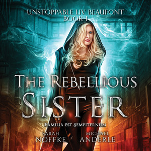 The Rebellious Sister - Unstoppable Liv Beaufont, Book 1 (Unabridged)
