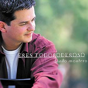 Eres Todopoderoso - Danilo Montero