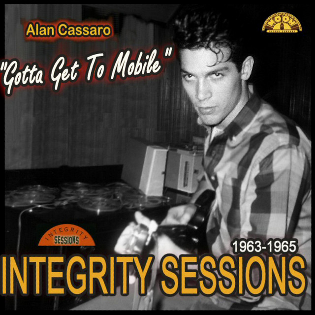 Alan Cassaro - Gotta Get To Mobile: Integrity Sessions 1963-1965