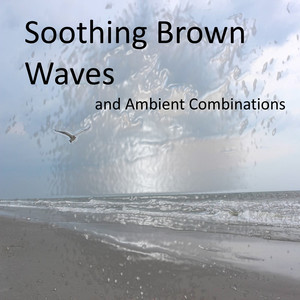 Soothing Brown Noise Waves and Calming Ambient Combinations (Loopable Audios for Ambiance, Meditation, Insomnia, and Restless Children) Albumcover