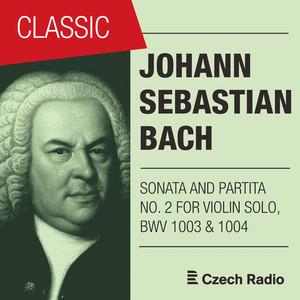 J. S. Bach: Sonata and Partita for Solo Violin No. 2 (BWV 1003 & 1004)