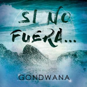 Si No Fuera - Single - Gondwana