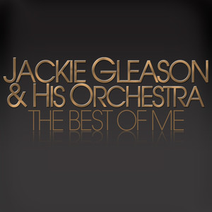 Jackie Gleason & His Orchestra - The Best of Me