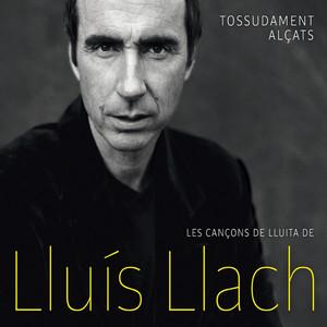 Tossudament alçats - Les cançons de lluita de Lluis Llach - Lluis Llach