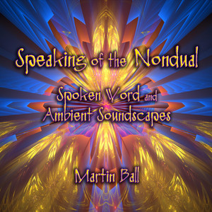 Speaking of the Nondual - Spoken Word and Ambient Soundscapes Audiobook
