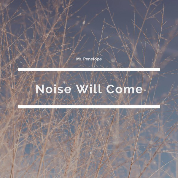 Noise Will Come