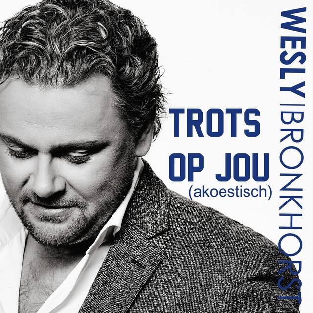Trots Op Jou Akoestisch By Wesly Bronkhorst Lyrics