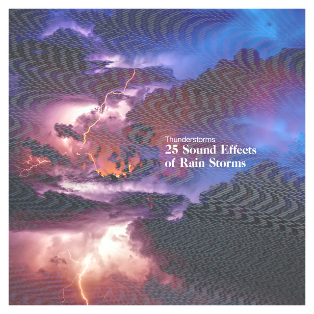25 Sound Effects of Rain Storms by Thunderstorms on Spotify