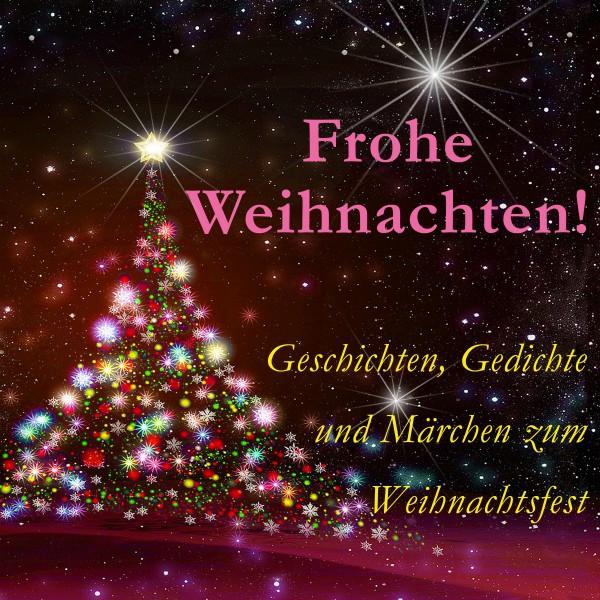 Frohe Weihnachten! (Geschichten, Gedichte und Märchen zum ...