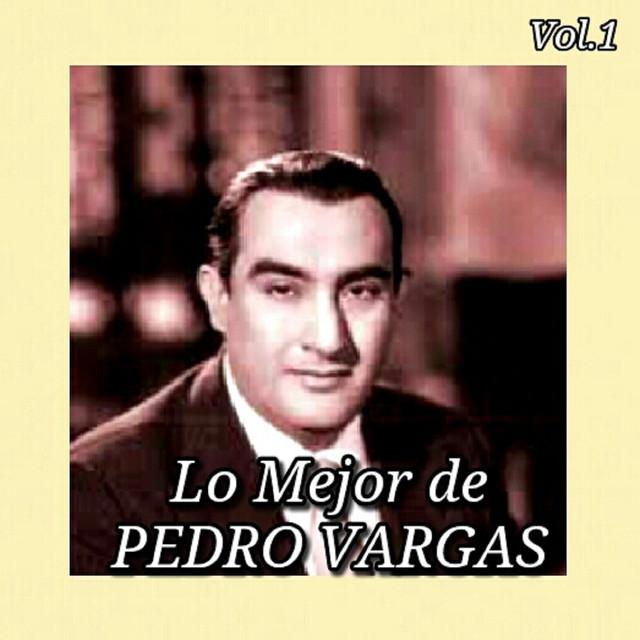 Lo Mejor de Pedro Vargas, Vol. 1