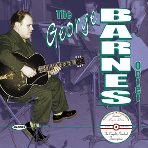 The George Barnes Octet:The Complete Standard Transcriptions