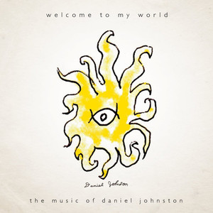 Welcome To My World - Daniel Johnston