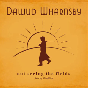 Out Seeing the Fields  - Dawud Wharnsby Ali