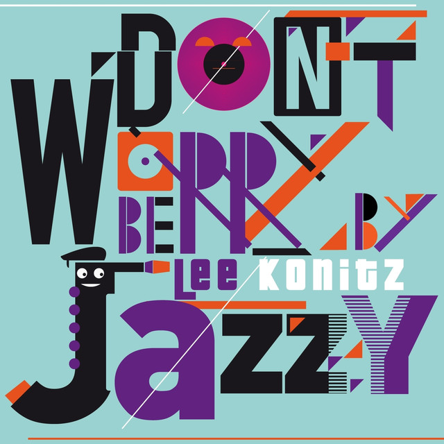 Don't Worry Be Jazzy By Lee Konitz