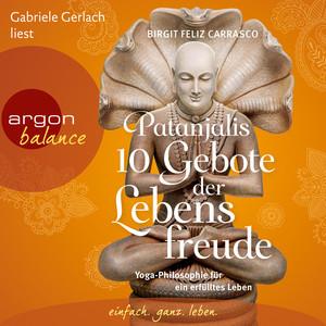 Patanjalis 10 Gebote der Lebensfreude - Yoga-Philosophie für ein erfülltes Leben (Gekürzte Fassung) Audiobook
