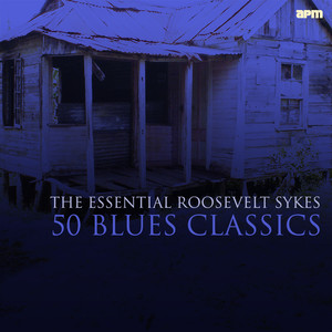 50 Blues Classics - The Essential Roosevelt Sykes