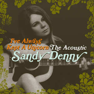 I've Always Kept a Unicorn; The Acoustic Sandy Denny album