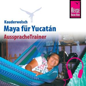 Reise Know-How Kauderwelsch AusspracheTrainer Maya für Yucatán