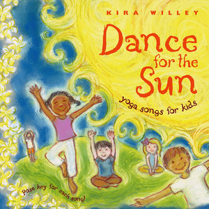 Dance for the Sun: Yoga Songs for Kids - Kira Willey