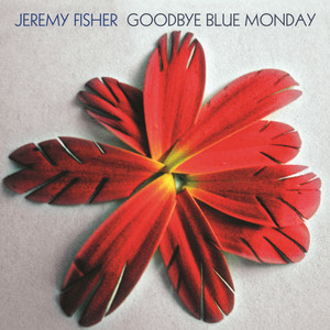 Goodbye Blue Monday - Jeremy Fisher