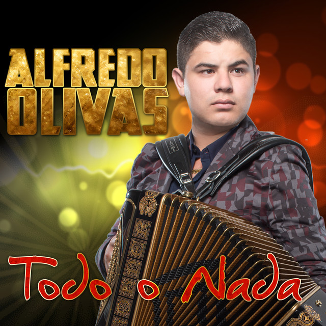 Todo O Nada A Song By Alfredo Olivas On Spotify