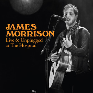 James Morrison – Live & Unplugged At The Hospital
