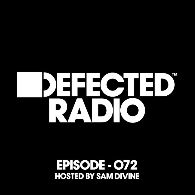 Defected Radio Episode 072 (hosted by Sam Divine)
