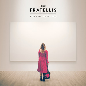 Eyes Wide, Tongue Tied  - The Fratellis