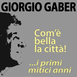 Giorgio Gaber, com'è bella la città! ...i primi mitici anni album