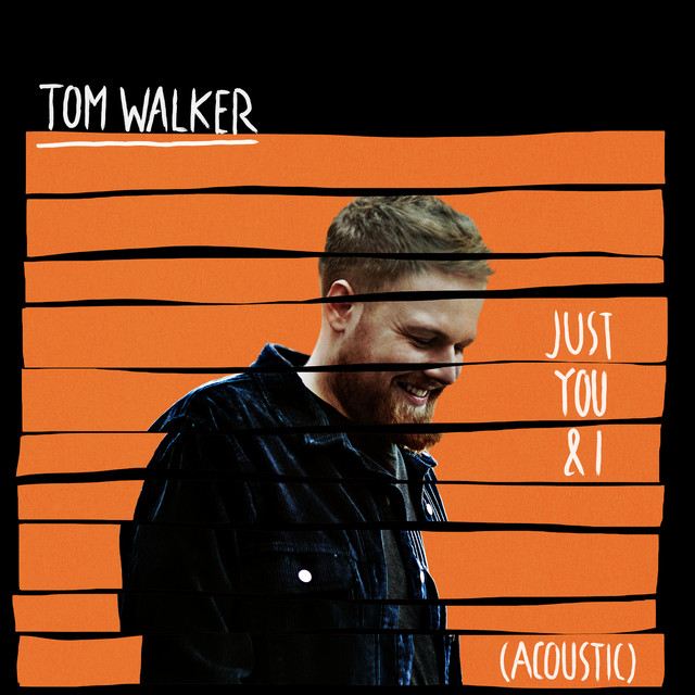 Just You And I A Song By Tom Walker On Spotify