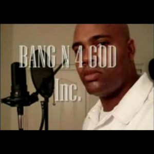 Bang N 4 God, Inc.