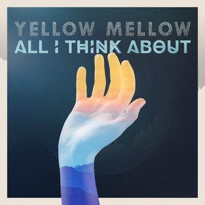 All I Think About - Yellow Mellow