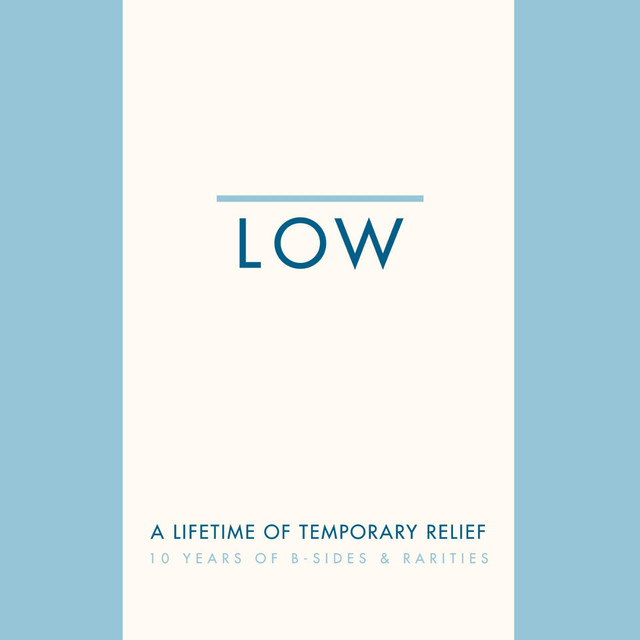 Album cover for A Lifetime of Temporary Relief: 10 Years of B-Sides & Rarities by Low