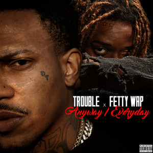 Trouble, Fetty Wap Anyway / Everyday cover